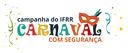 IFRR faz campanha de segurança no período do carnaval
